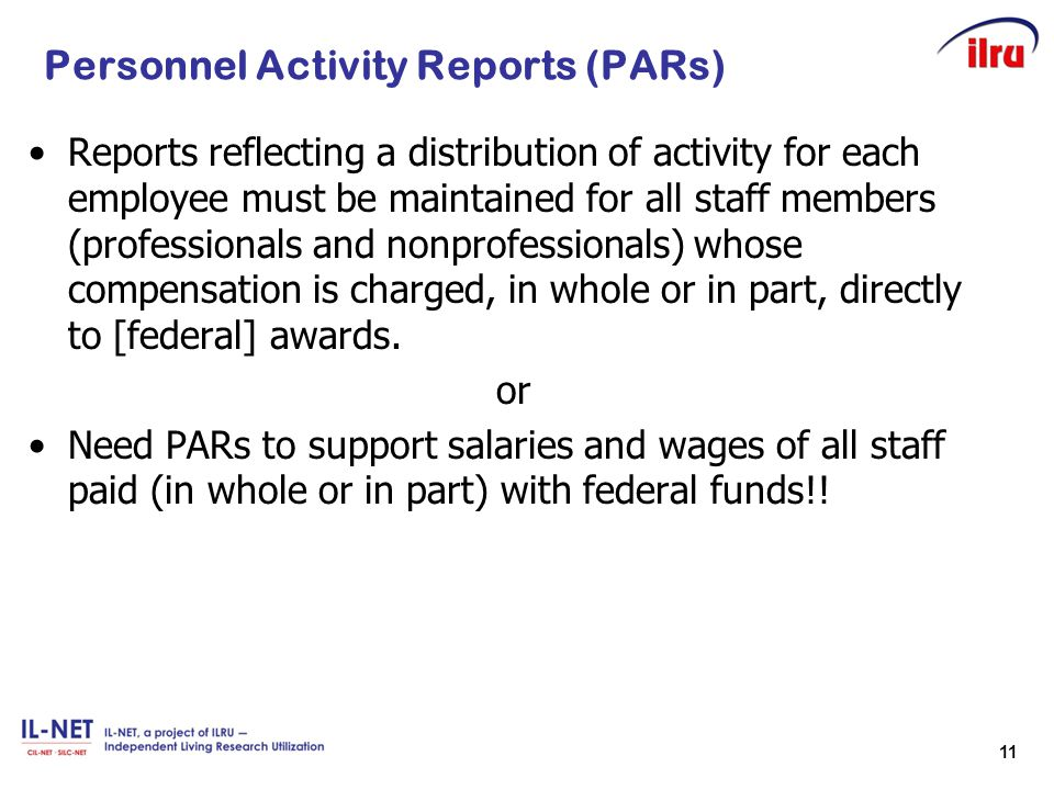 11 Personnel Activity Reports (PARs) Reports reflecting a distribution of activity for each employee must be maintained for all staff members (profess