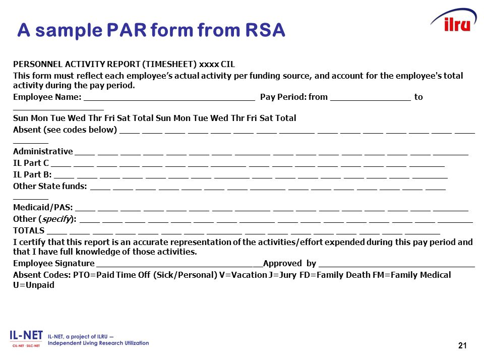 21 A sample PAR form from RSA PERSONNEL ACTIVITY REPORT (TIMESHEET) xxxx CIL This form must reflect each employee's actual activity per funding source