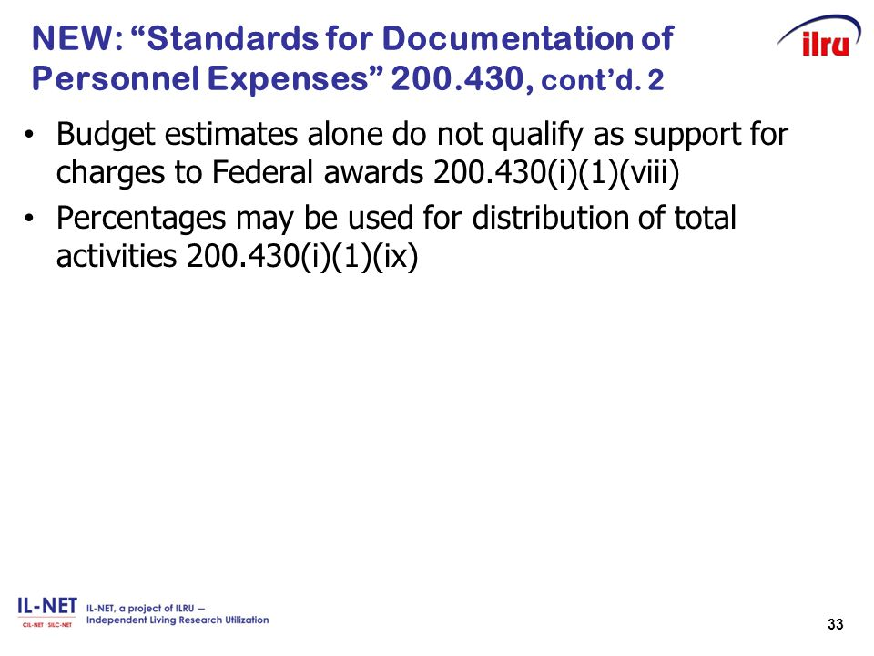 """33 NEW: """"Standards for Documentation of Personnel Expenses"""" 200.430, cont'd. 2 Budget estimates alone do not qualify as support for charges to Federal"""