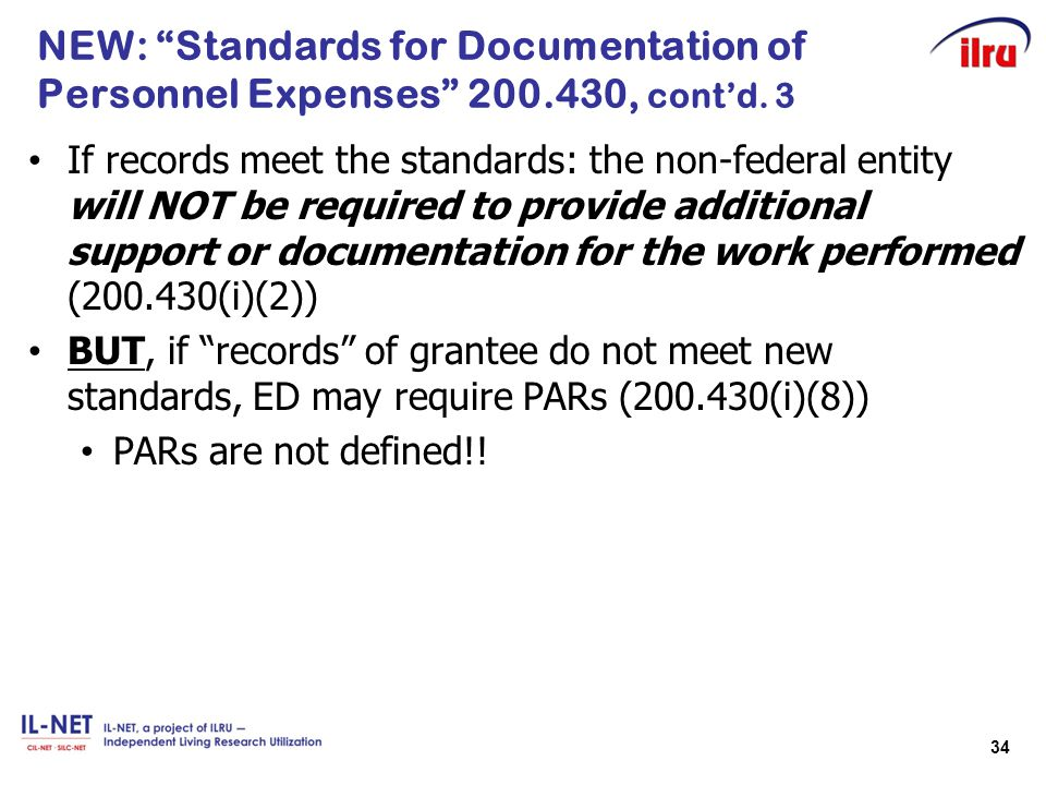 """34 NEW: """"Standards for Documentation of Personnel Expenses"""" 200.430, cont'd. 3 If records meet the standards: the non-federal entity will NOT be requi"""