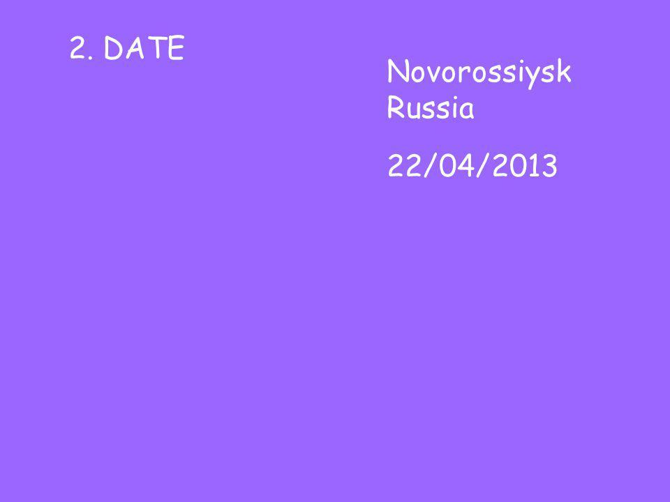 2. DATE 22/04/2013 Novorossiysk Russia