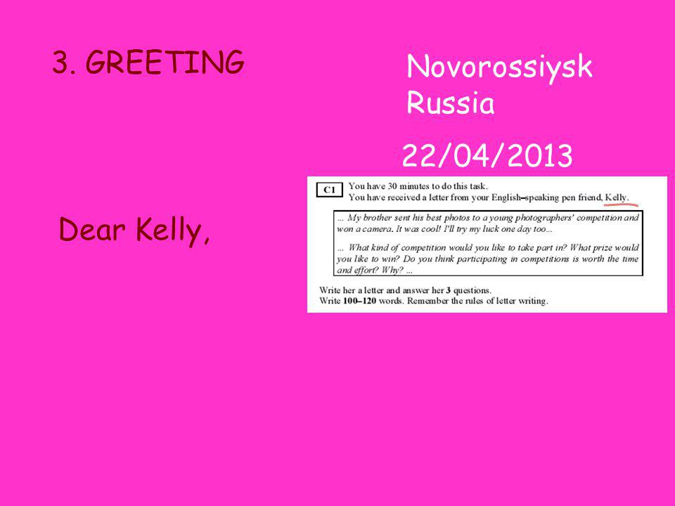 3. GREETING 22/04/2013 Dear Kelly, Novorossiysk Russia
