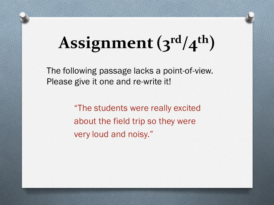 Assignment (3 rd /4 th ) The following passage lacks a point-of-view.