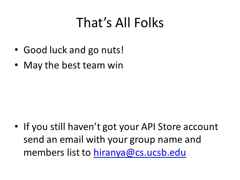 That's All Folks Good luck and go nuts.