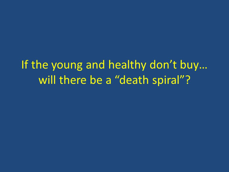 "If the young and healthy don't buy… will there be a ""death spiral""?"