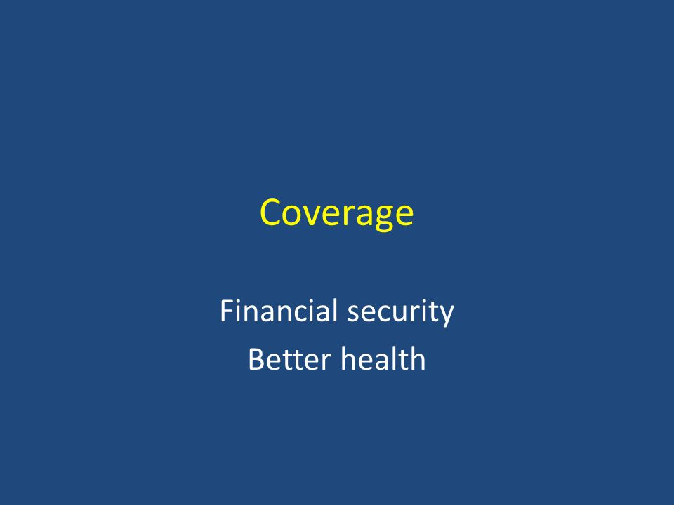 Coverage Financial security Better health