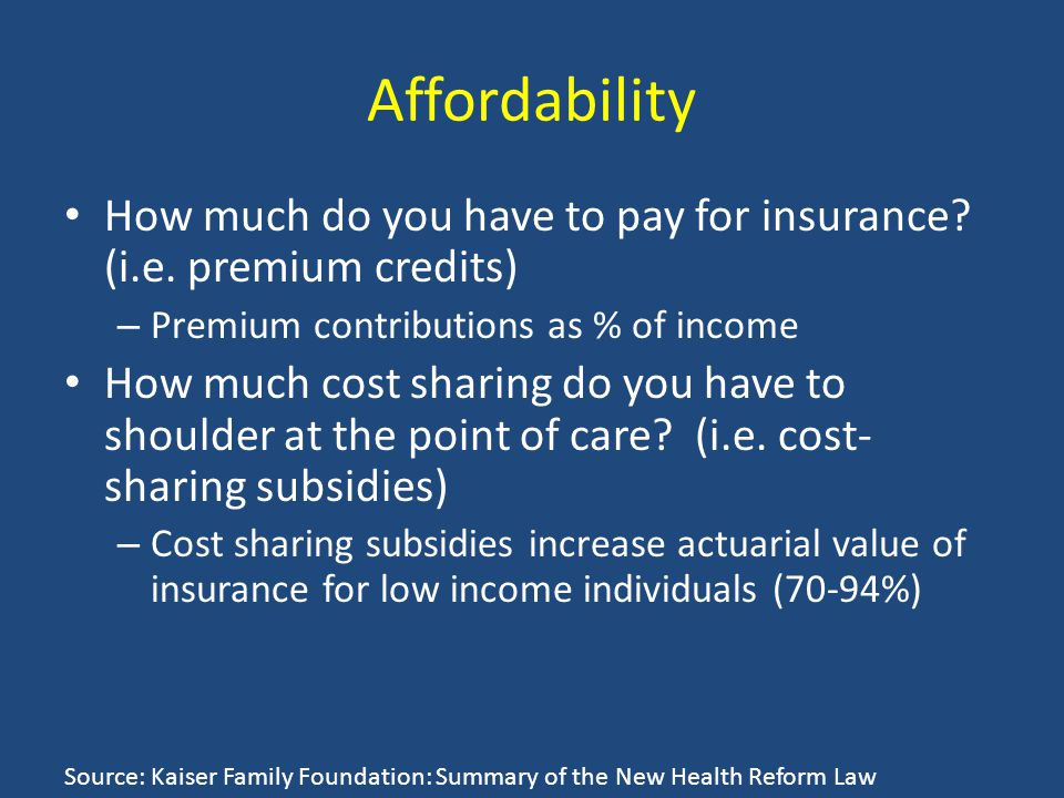 Affordability How much do you have to pay for insurance.