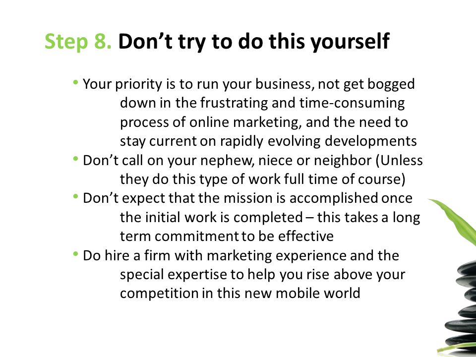 Step 8. Don't try to do this yourself Your priority is to run your business, not get bogged down in the frustrating and time-consuming process of onli