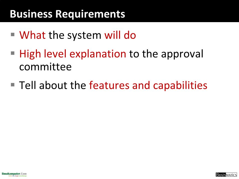 Business Requirements  What the system will do  High level explanation to the approval committee  Tell about the features and capabilities
