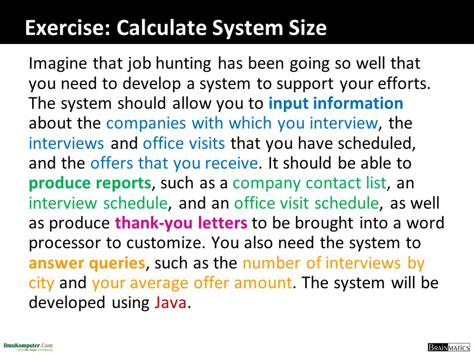 Exercise: Calculate System Size Imagine that job hunting has been going so well that you need to develop a system to support your efforts. The system