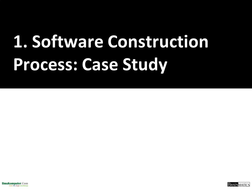 1. Software Construction Process: Case Study