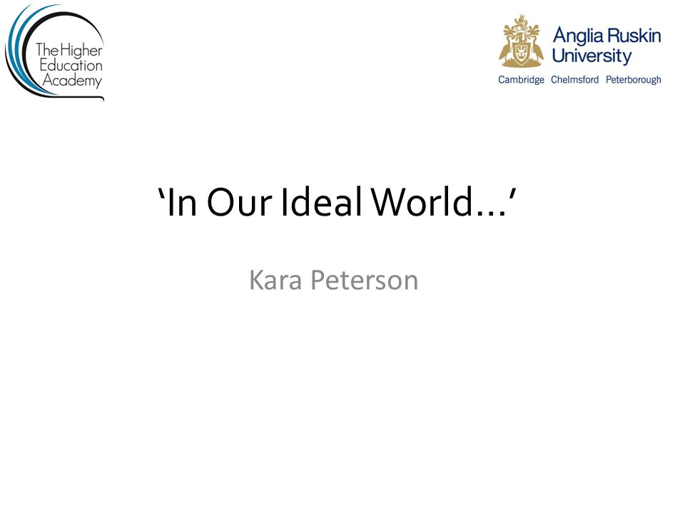 'In Our Ideal World…' Kara Peterson