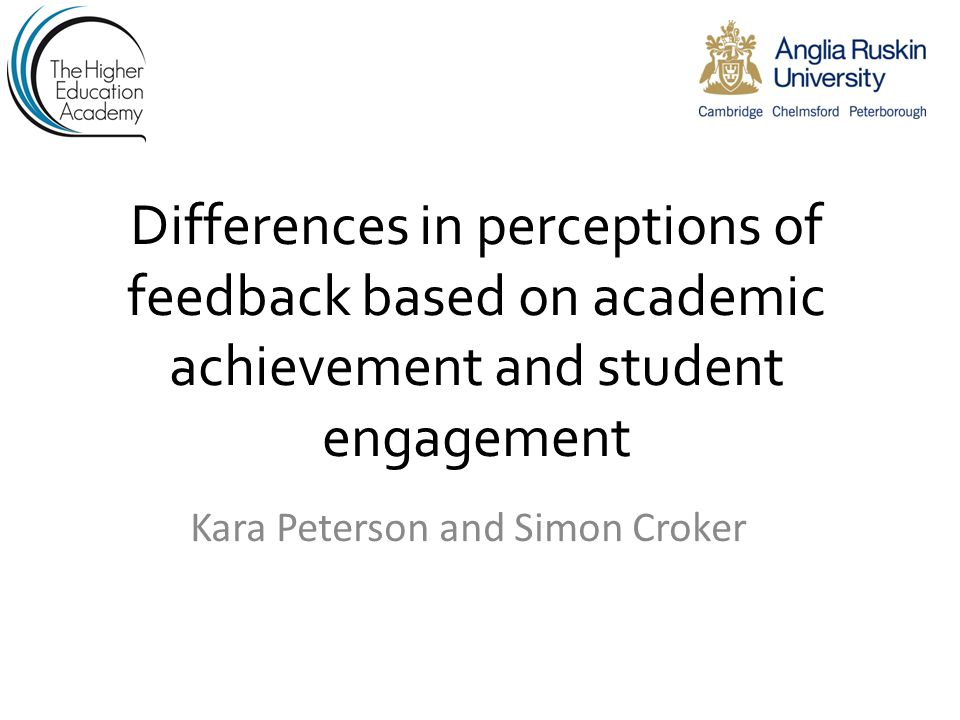 Differences in perceptions of feedback based on academic achievement and student engagement Kara Peterson and Simon Croker