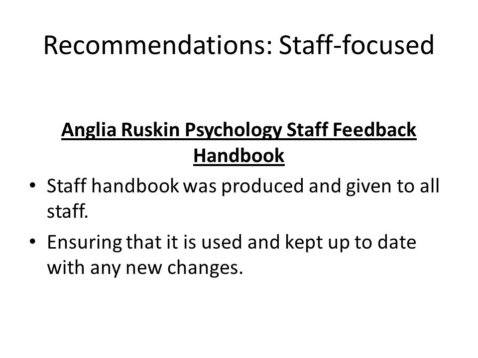Recommendations: Staff-focused Anglia Ruskin Psychology Staff Feedback Handbook Staff handbook was produced and given to all staff.