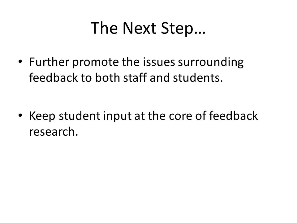 The Next Step… Further promote the issues surrounding feedback to both staff and students.