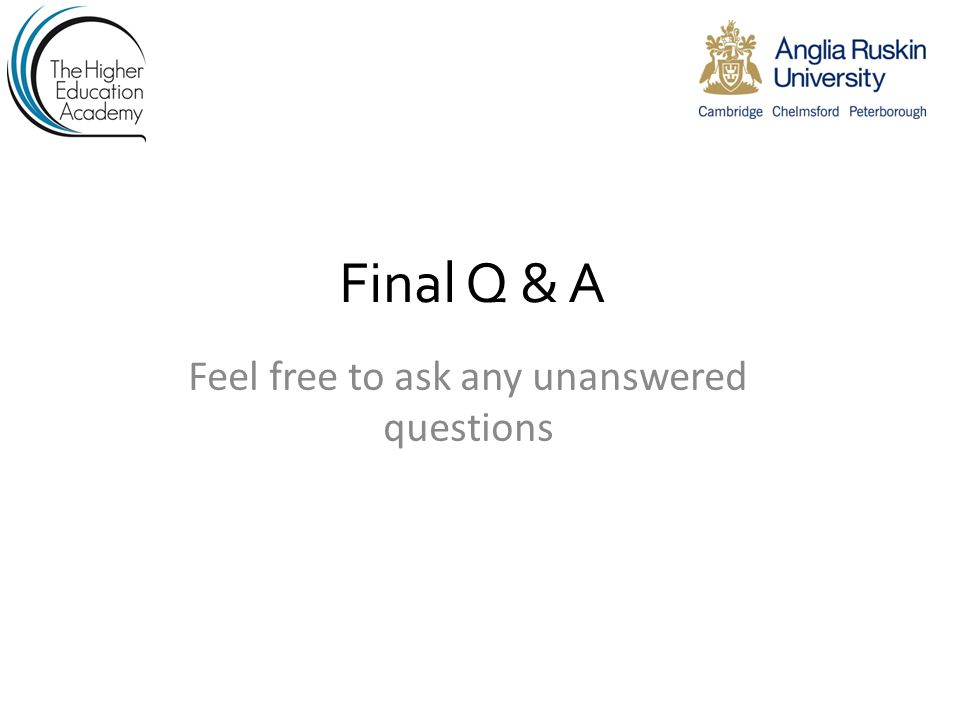 Final Q & A Feel free to ask any unanswered questions