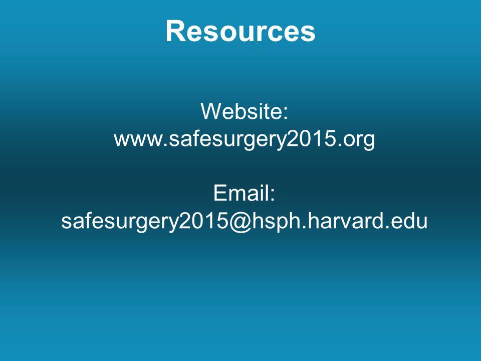 Resources Website: www.safesurgery2015.org Email: safesurgery2015@hsph.harvard.edu