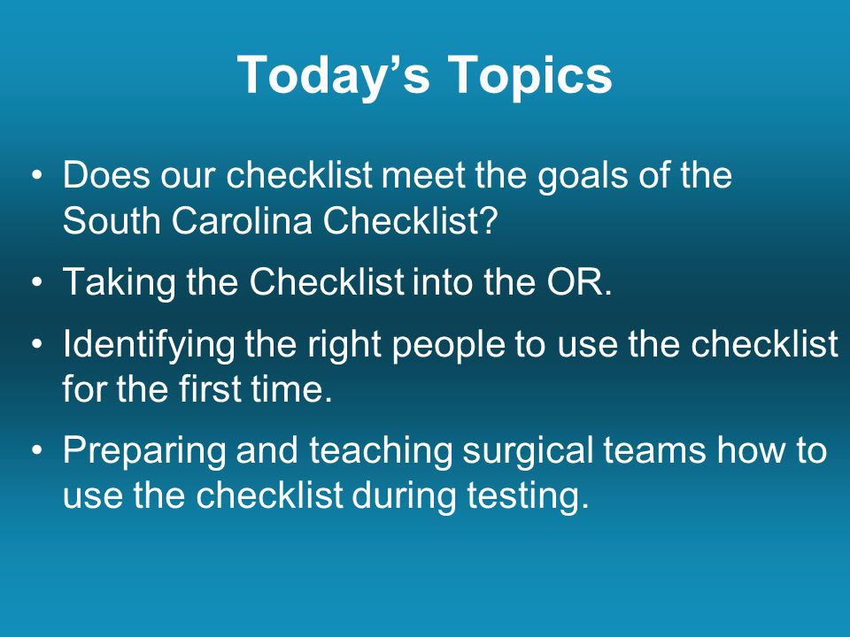 Today's Topics Does our checklist meet the goals of the South Carolina Checklist.