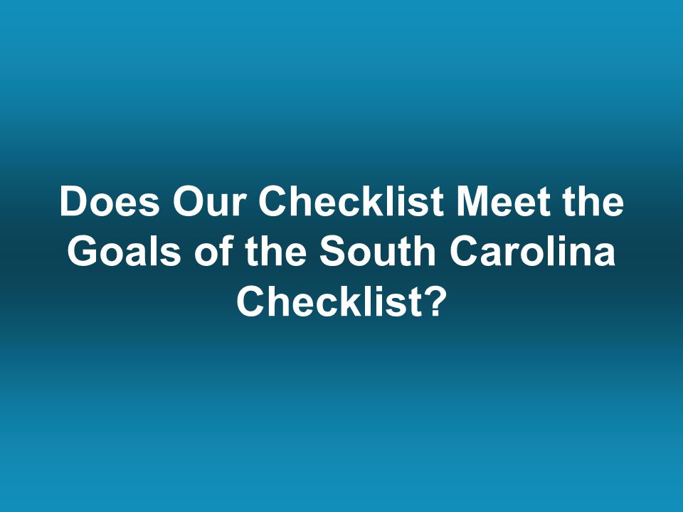 Does Our Checklist Meet the Goals of the South Carolina Checklist?