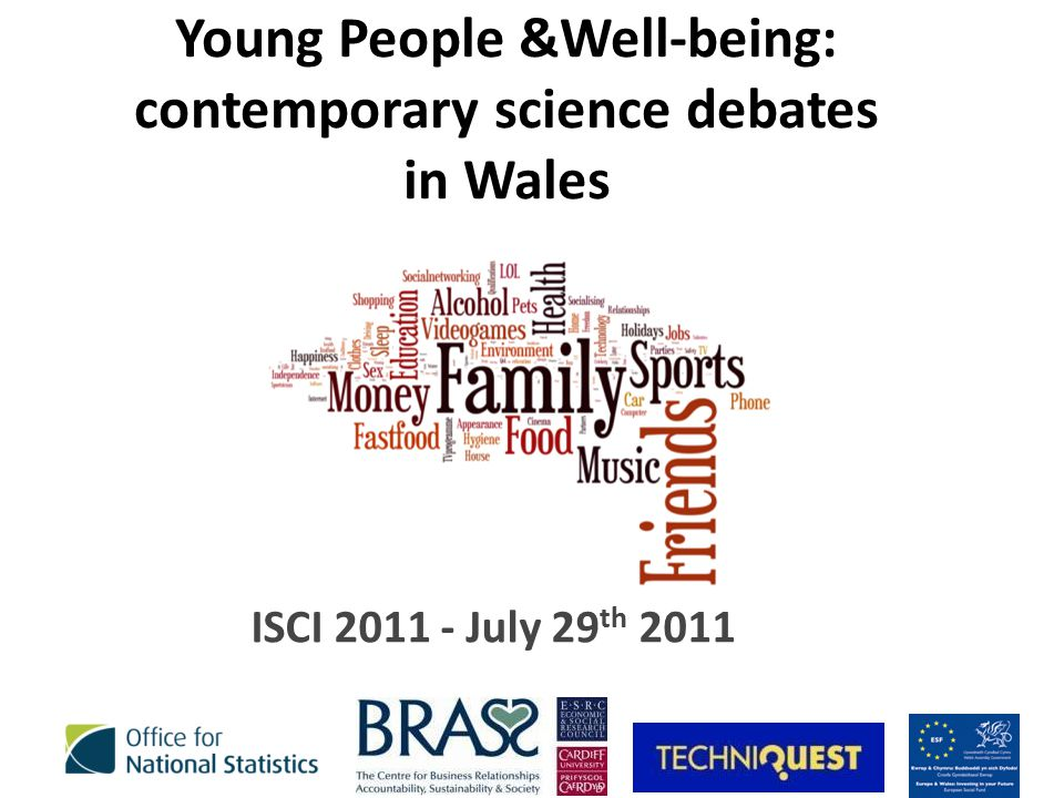 Young People &Well-being: contemporary science debates in Wales ISCI 2011 - July 29 th 2011