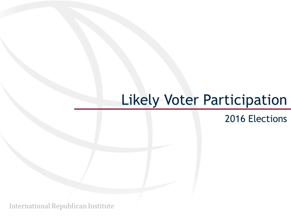 International Republican Institute Likely Voter Participation 2016 Elections