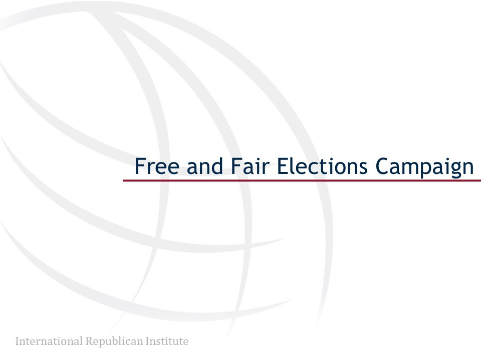 International Republican Institute Free and Fair Elections Campaign