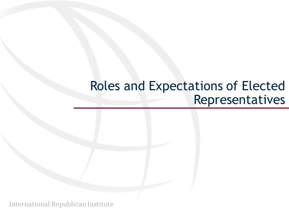 International Republican Institute Roles and Expectations of Elected Representatives