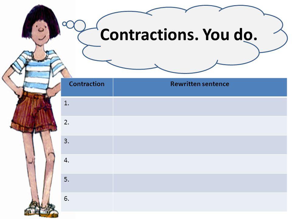 ContractionRewritten sentence 1. 2. 3. 4. 5. 6. Contractions. You do.