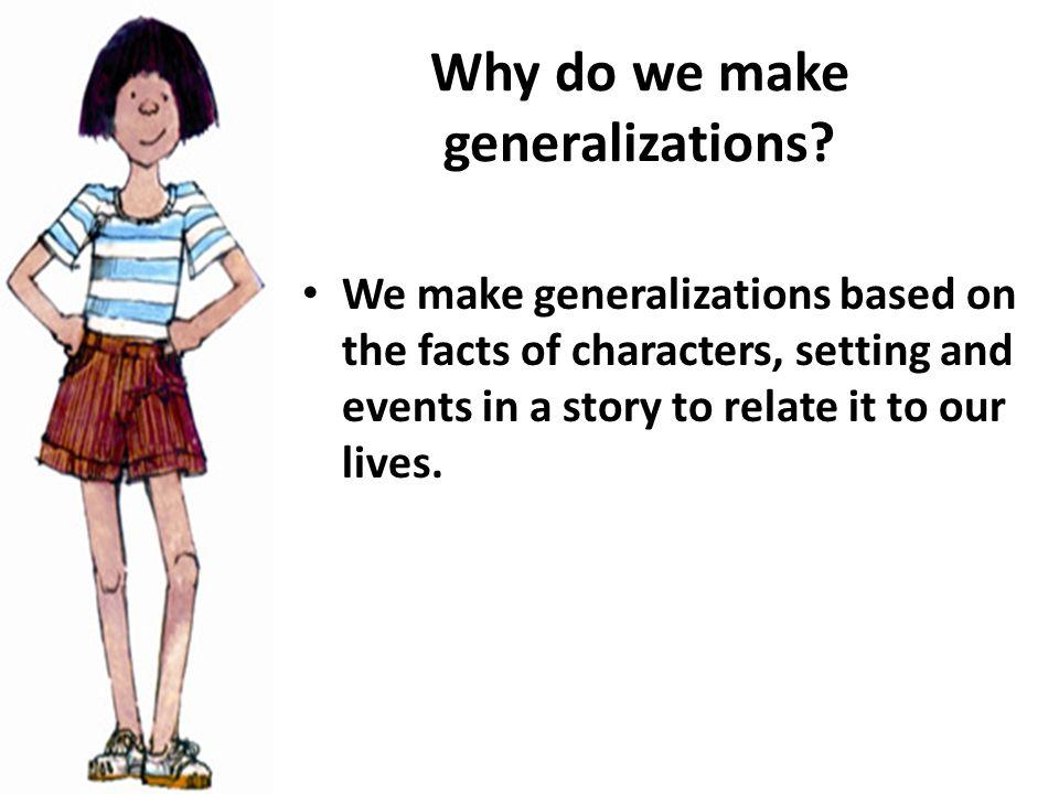 Why do we make generalizations.