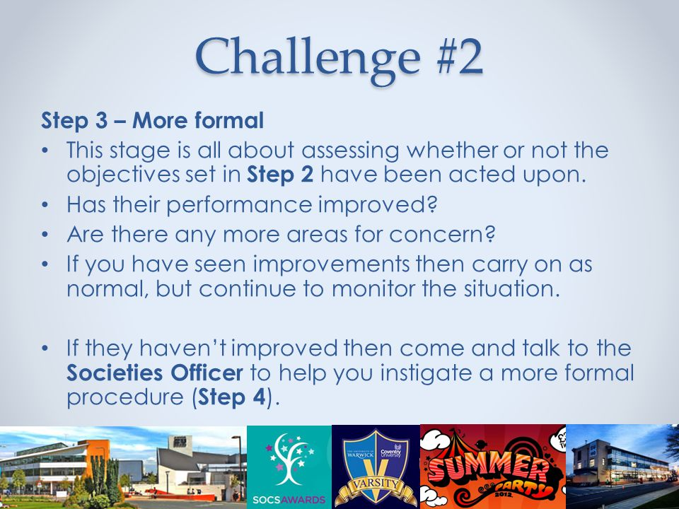 Challenge #2 Step 3 – More formal This stage is all about assessing whether or not the objectives set in Step 2 have been acted upon.