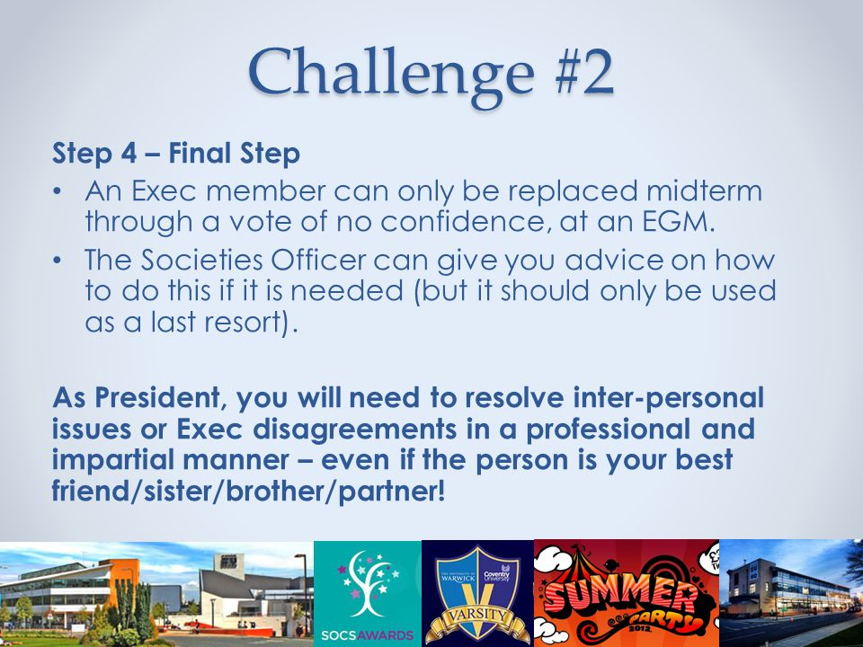 Challenge #2 Step 4 – Final Step An Exec member can only be replaced midterm through a vote of no confidence, at an EGM.