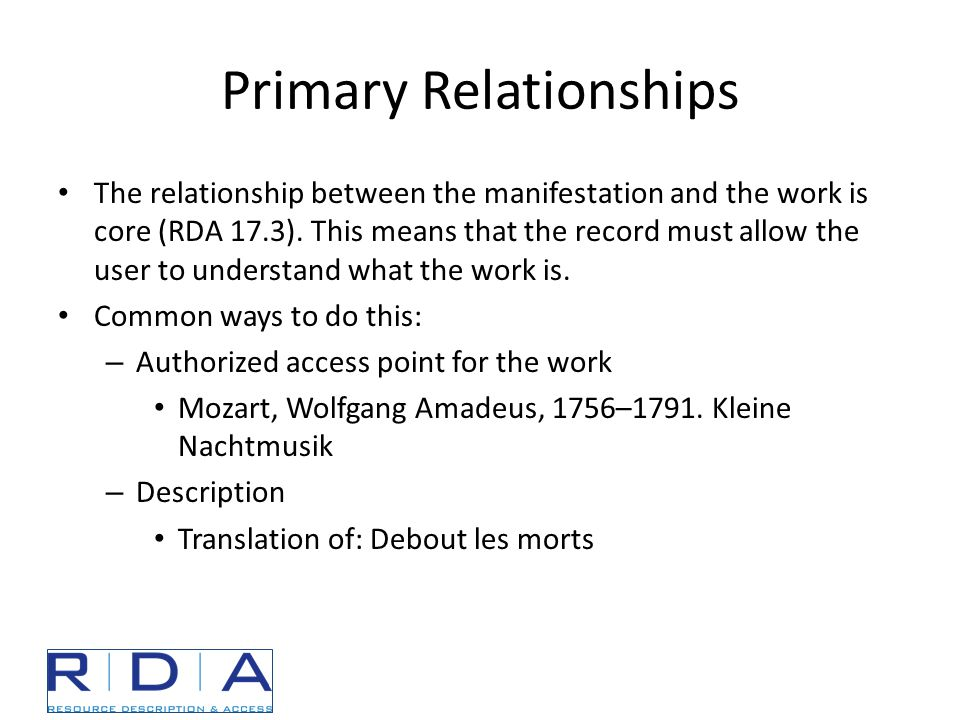 Primary Relationships The relationship between the manifestation and the work is core (RDA 17.3).
