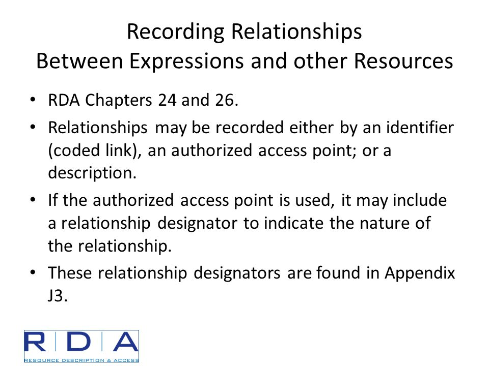 Recording Relationships Between Expressions and other Resources RDA Chapters 24 and 26.