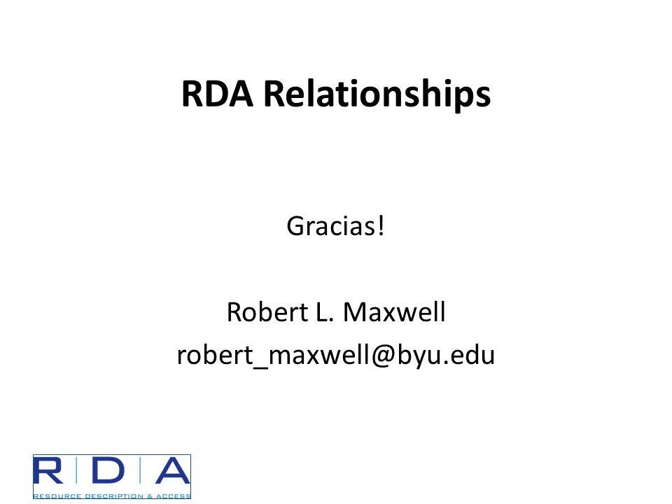 RDA Relationships Gracias! Robert L. Maxwell robert_maxwell@byu.edu