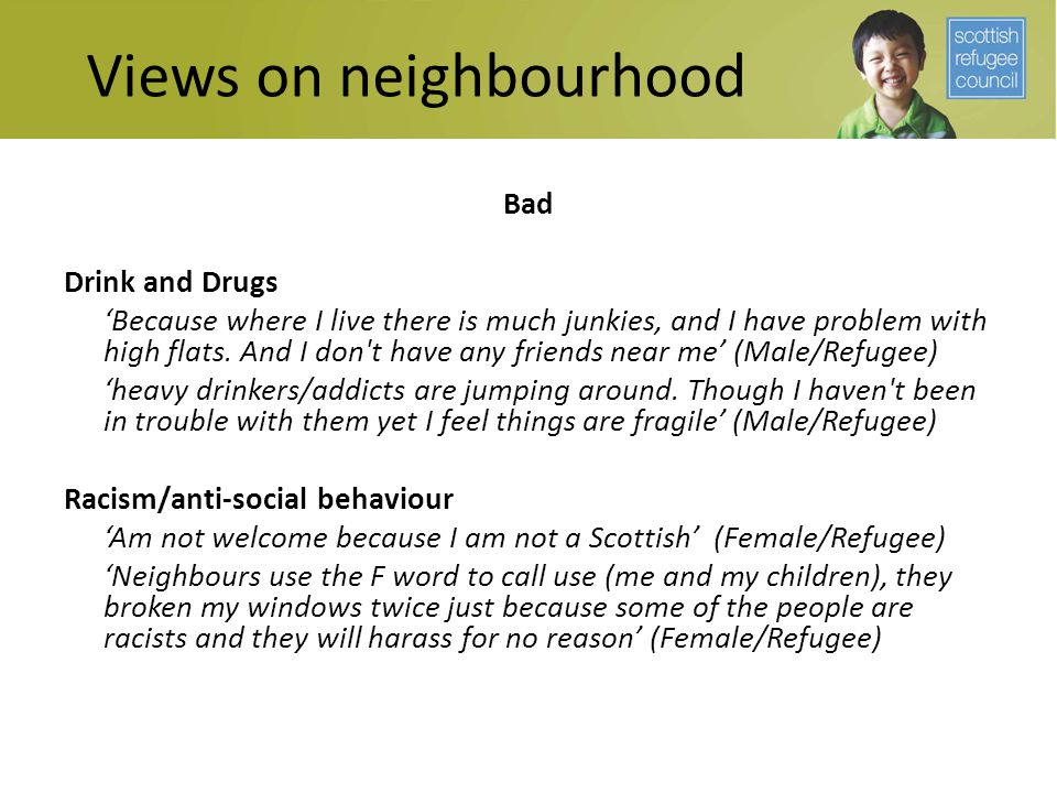 Views on neighbourhood Bad Drink and Drugs 'Because where I live there is much junkies, and I have problem with high flats.