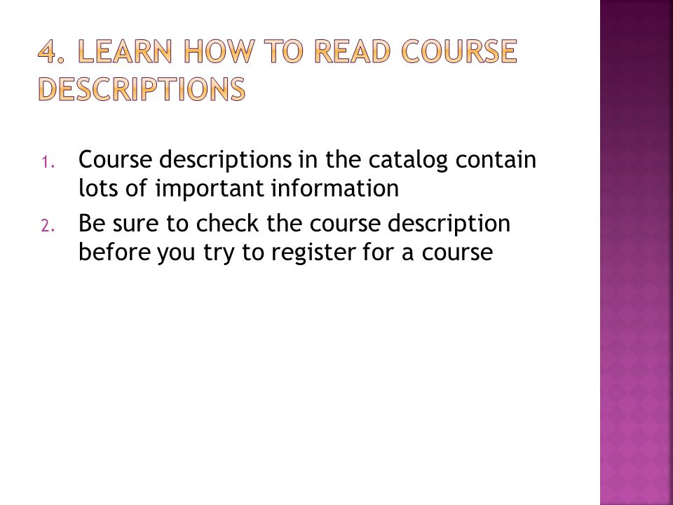 1. Course descriptions in the catalog contain lots of important information 2.
