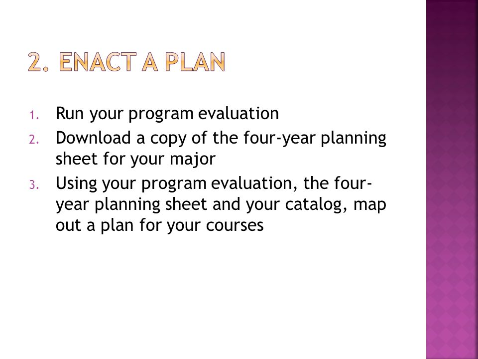 1. Run your program evaluation 2.