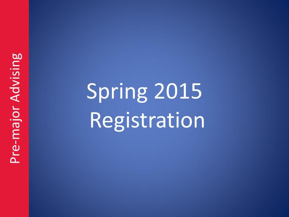 Spring 2015 Registration Pre-major Advising