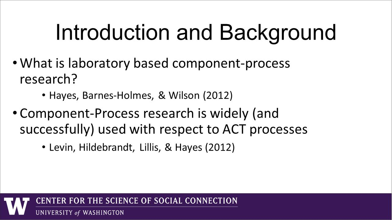 Introduction and Background What is laboratory based component-process research.