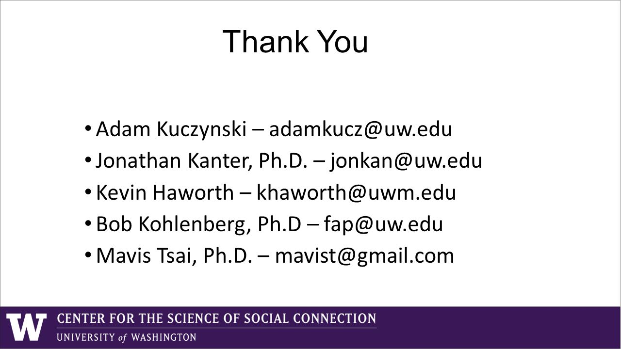 Thank You Adam Kuczynski – adamkucz@uw.edu Jonathan Kanter, Ph.D.