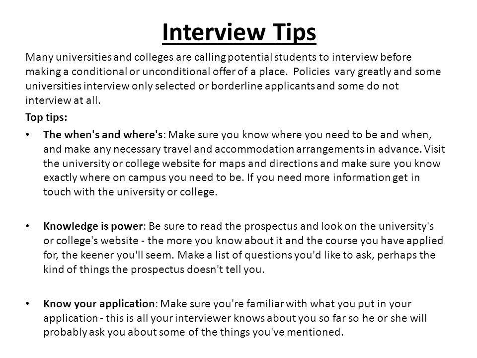 Interview Tips Many universities and colleges are calling potential students to interview before making a conditional or unconditional offer of a place.