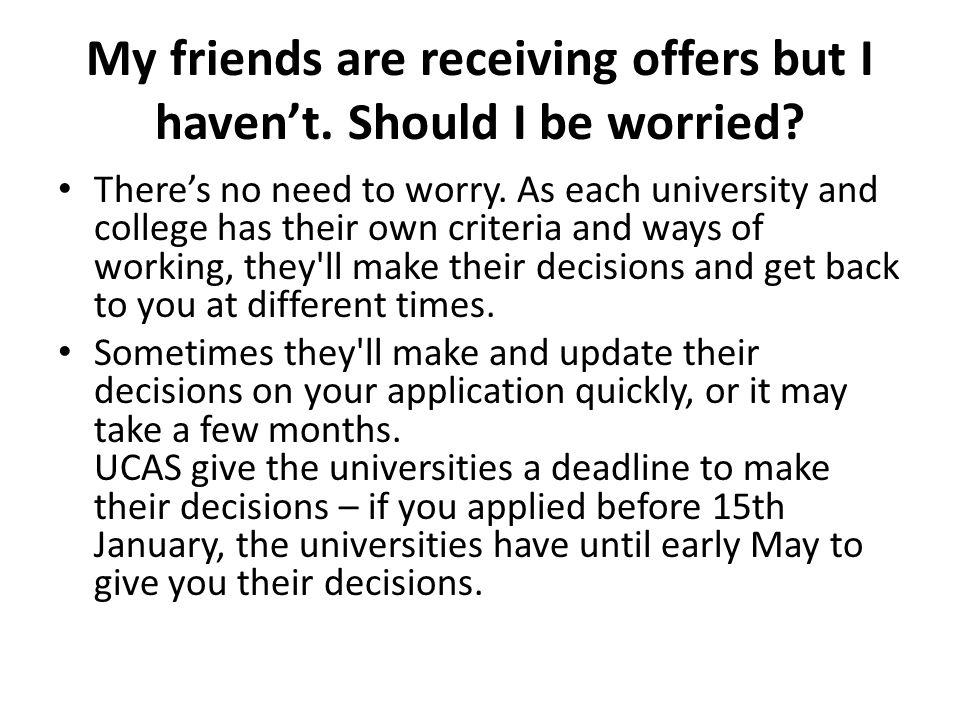 My friends are receiving offers but I haven't.Should I be worried.