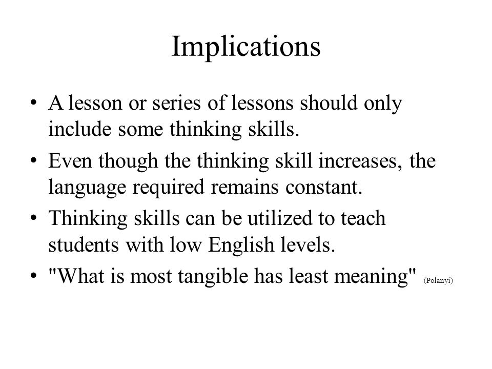 Implications A lesson or series of lessons should only include some thinking skills.