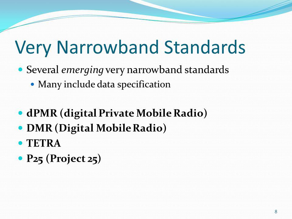 Very Narrowband Standards Several emerging very narrowband standards Many include data specification dPMR (digital Private Mobile Radio) DMR (Digital Mobile Radio) TETRA P25 (Project 25) 8