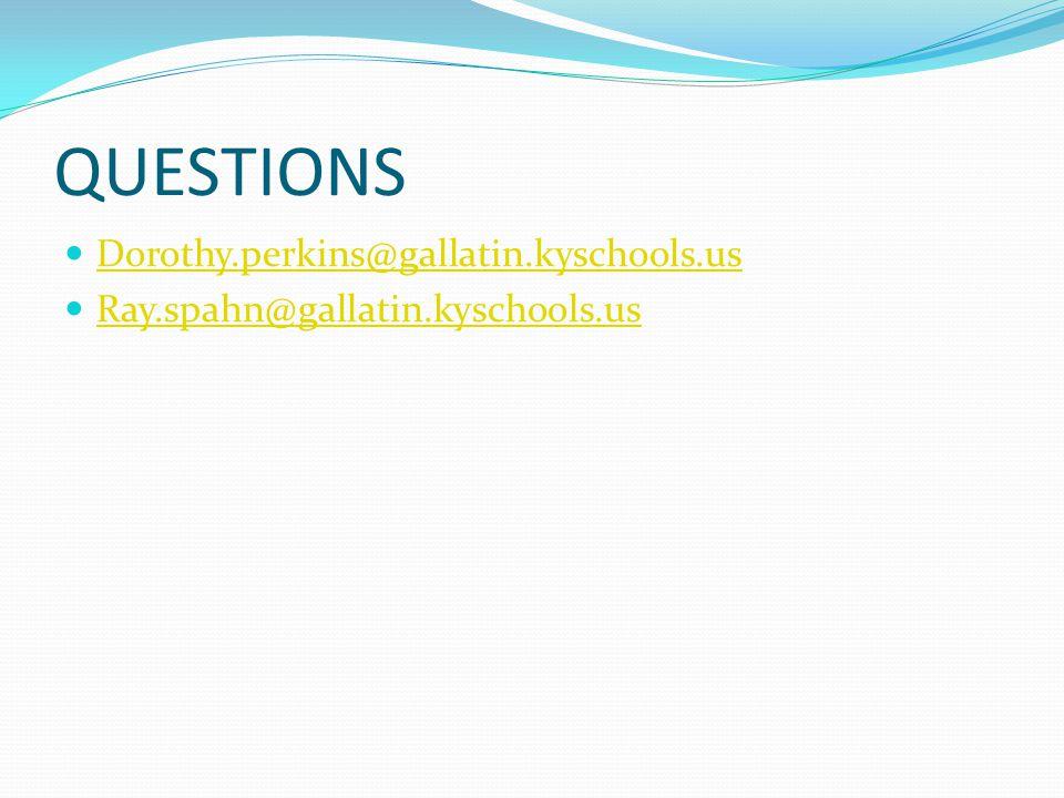 QUESTIONS Dorothy.perkins@gallatin.kyschools.us Ray.spahn@gallatin.kyschools.us