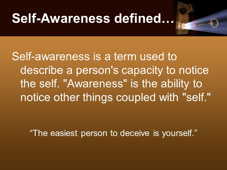 Self-Awareness defined… Self-awareness is a term used to describe a person s capacity to notice the self.