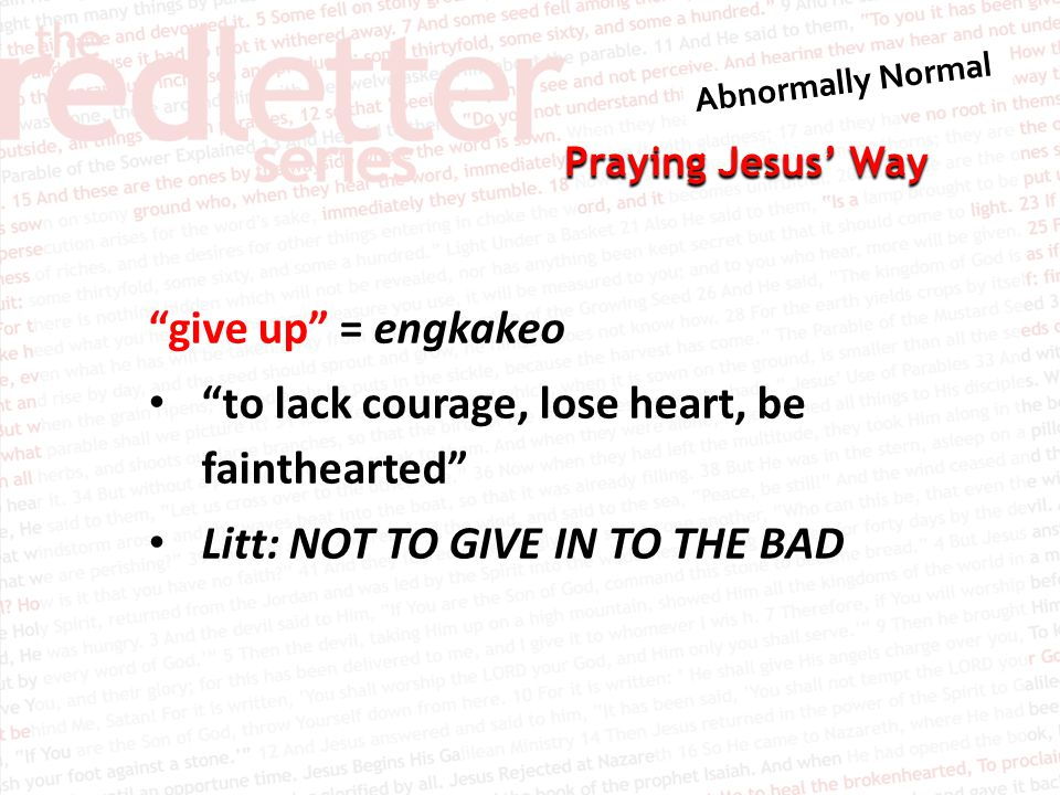 "Praying Jesus' Way ""give up"" = engkakeo ""to lack courage, lose heart, be fainthearted"" Litt: NOT TO GIVE IN TO THE BAD"