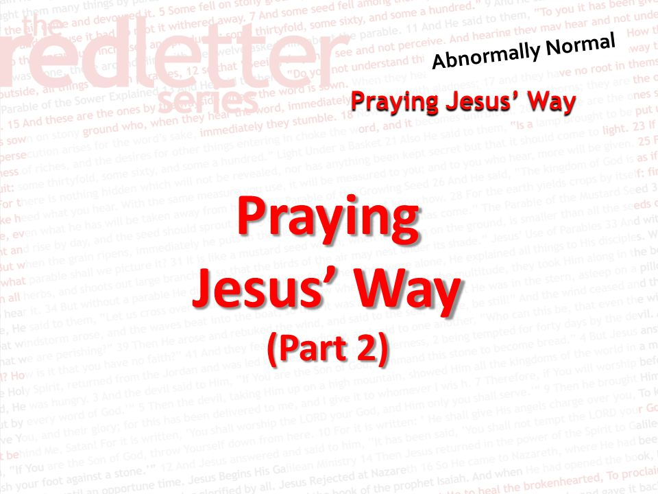 Praying Jesus' Way 22 let us draw near to God with a sincere heart in full assurance of faith, having our hearts sprinkled to cleanse us from a guilty conscience and having our bodies washed with pure water.