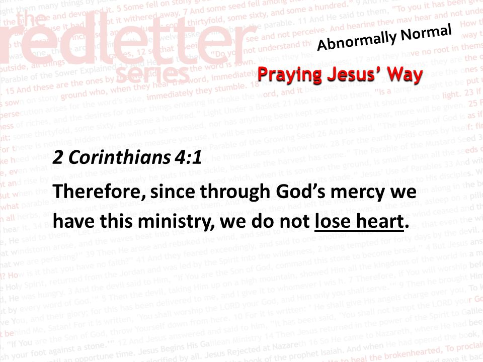 Praying Jesus' Way 2 Corinthians 4:1 Therefore, since through God's mercy we have this ministry, we do not lose heart.