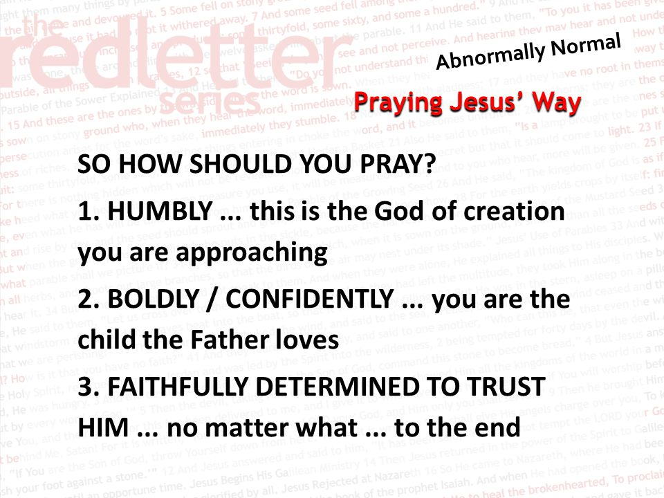 Praying Jesus' Way SO HOW SHOULD YOU PRAY. 1. HUMBLY...